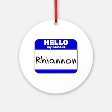hello my name is rhiannon  Ornament (Round)