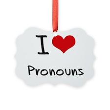 I Love Pronouns Ornament