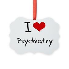 I Love Psychiatry Ornament