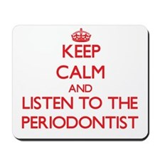 Keep Calm and Listen to the Periodontist Mousepad
