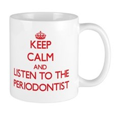 Keep Calm and Listen to the Periodontist Mugs