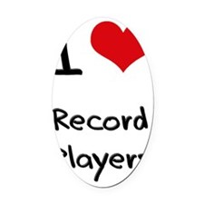 I Love Record Players Oval Car Magnet