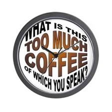 Too Much Coffee? Funny Wall Clock