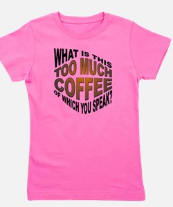 Too Much Coffee? Funny Girl's Tee