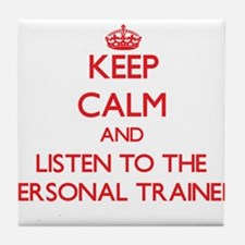 Keep Calm and Listen to the Personal Trainer Tile