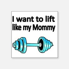 "I want to lift like my Momm Square Sticker 3"" x 3"""