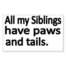 All my Siblings have paws and  Bumper Stickers