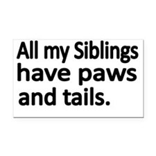 All my Siblings have paws and Rectangle Car Magnet