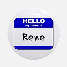 hello my name is rene  Ornament (Round)