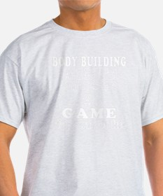 Body Building aint just a game T-Shirt