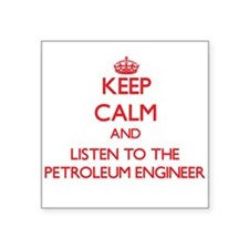 Keep Calm and Listen to the Petroleum Engineer Sti