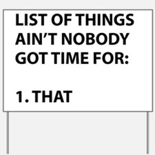 List of things ain't nobody got time for Yard Sign