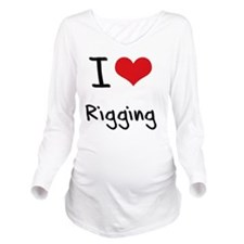 I Love Rigging Long Sleeve Maternity T-Shirt