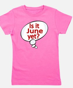 Is it June  yet ? Girl's Tee