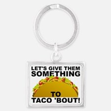 Let's Give Them Something To Ta Landscape Keychain