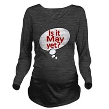 Is it May  yet ? Long Sleeve Maternity T-Shirt