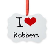 I Love Robbers Ornament