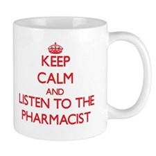 Keep Calm and Listen to the Pharmacist Mugs