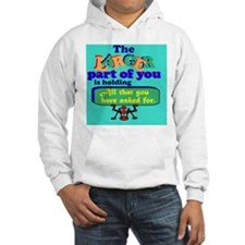 The larger part of you is holdin Hoodie