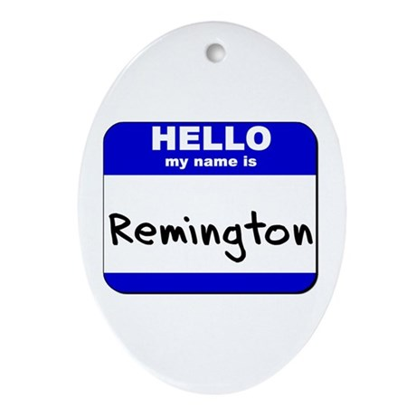 hello my name is remington Oval Ornament