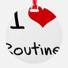 I Love Routine Ornament