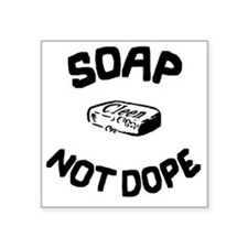 "Soap Not Dope Square Sticker 3"" x 3"""