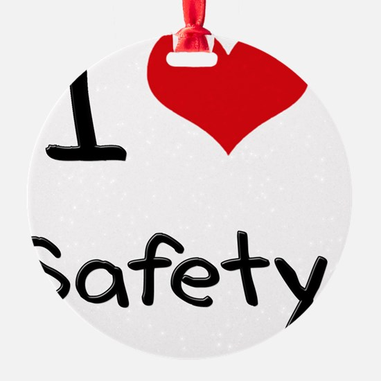 I Love Safety Ornament