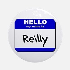 hello my name is reilly  Ornament (Round)