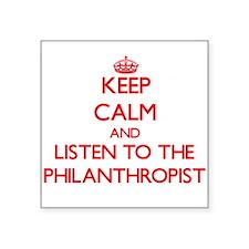 Keep Calm and Listen to the Philanthropist Sticker