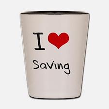I Love Saving Shot Glass