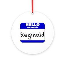 hello my name is reginald  Ornament (Round)