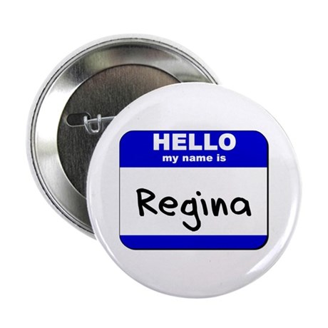hello my name is regina Button
