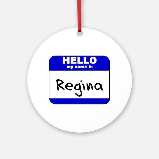 hello my name is regina  Ornament (Round)