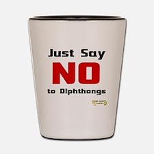Just Say NO to Diphthongs Shot Glass