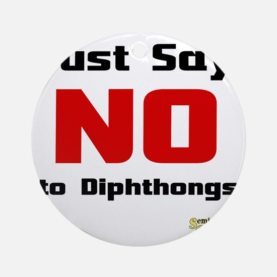 Just Say NO to Diphthongs Round Ornament