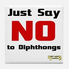 Just Say NO to Diphthongs Tile Coaster
