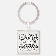 YOU CANT SCARE ME/CUSTOMER SERVICE Square Keychain
