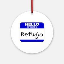 hello my name is refugio  Ornament (Round)