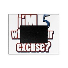 Im 5 whats your excuse? Picture Frame