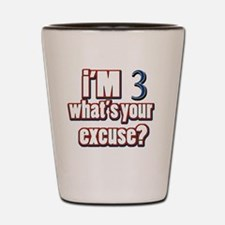 Im 3 whats your excuse? Shot Glass
