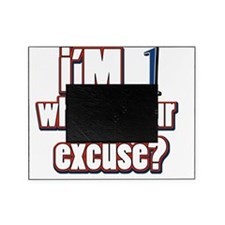 Im 1 whats your excuse? Picture Frame