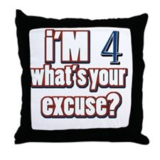 Im 4 whats your excuse? Throw Pillow