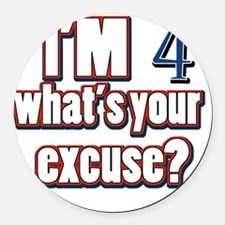 Im 4 whats your excuse? Round Car Magnet