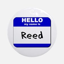 hello my name is reed  Ornament (Round)