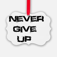 Never Give Up Ornament
