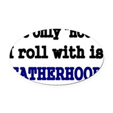 The only Hood I roll with is FATHE Oval Car Magnet