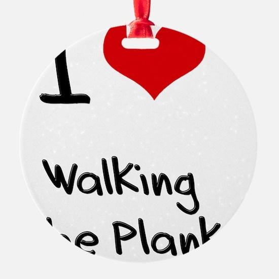 I Love Walking The Plank Ornament