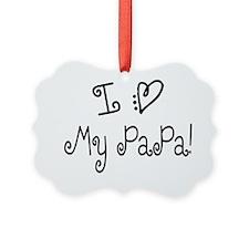 I Love My Papa 1 Ornament