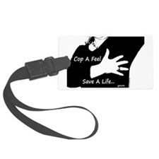 Cop a Feel Save a Life Luggage Tag