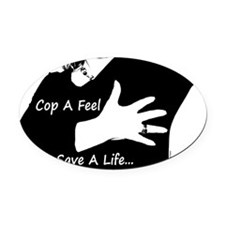 Cop a Feel Save a Life Oval Car Magnet